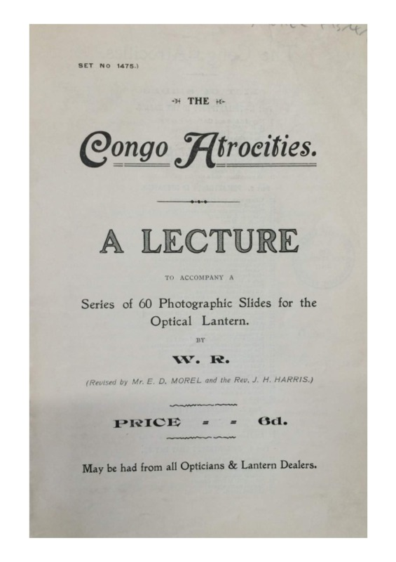John H. Harris and E. D. Morel, The Congo Atrocities: A lecture to accompany a series of 60 photographic slides