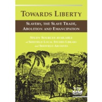 Towards Liberty: Slavery, the Slave Trade, Abolition and Emancipation
