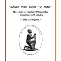 """Massa Very Good to Tony"" The family of Captain William Giles - encounters with slavery"