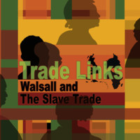 Trade Links: Walsall and the Slave Trade