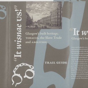 """""""It wisnae us!"""" Glasgow's built heritage, tobacco, the slave trade and abolition"""