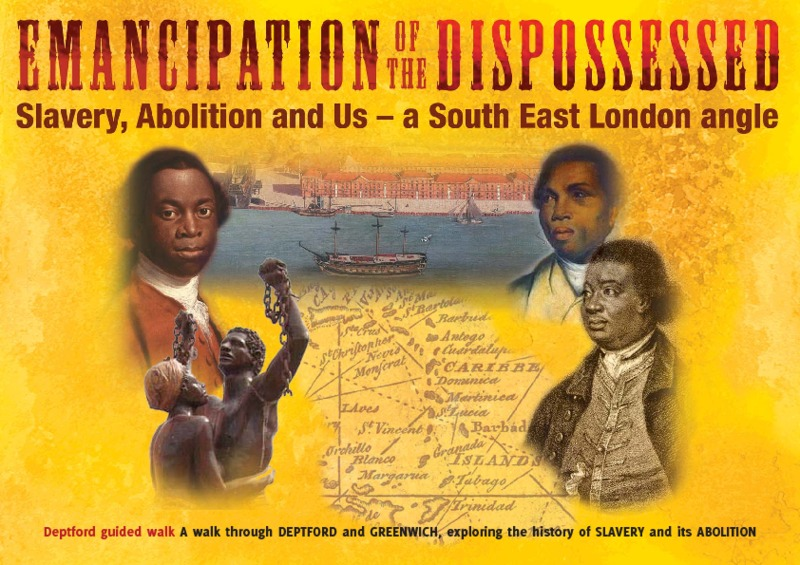 Emancipation of the Dispossessed: Slavery, Abolition and Us - a South East London angle