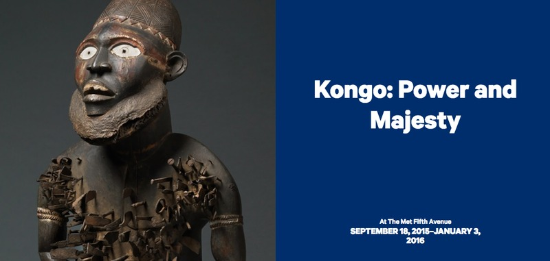 Kongo: Power and Majesty, Metropolitan Museum of Art, New York (18 September 2015 - January 3 2016)